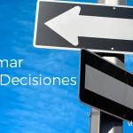 5 Pasos para Tomar Buenas Decisiones